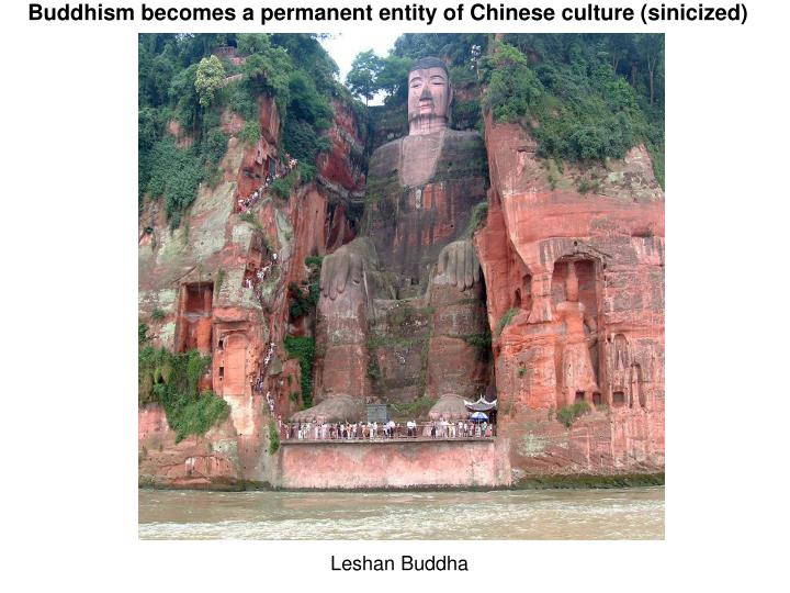 Buddhism becomes a permanent entity of Chinese culture (sinicized)