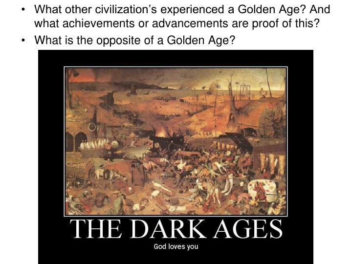 What other civilization's experienced a Golden Age? And what achievements or advancements are proof of this?