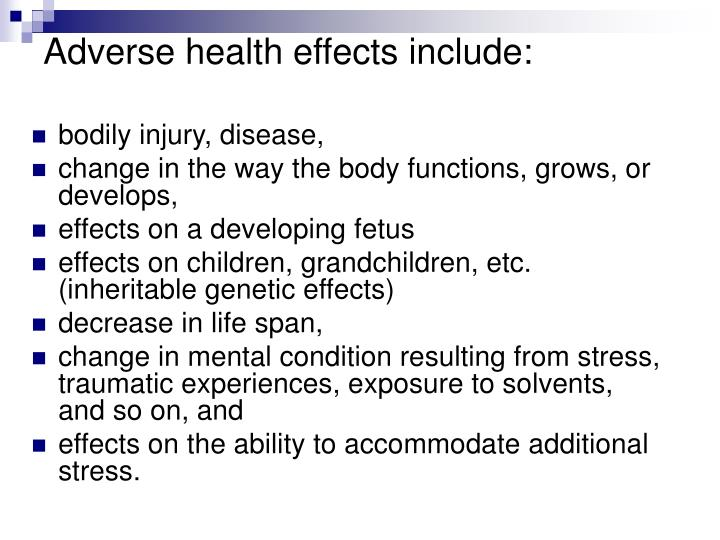 Adverse health effects include: