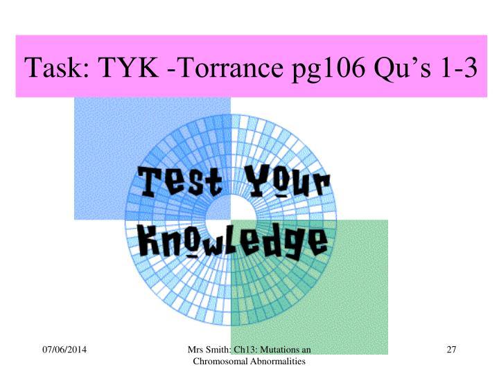 Task: TYK -Torrance pg106 Qu's 1-3