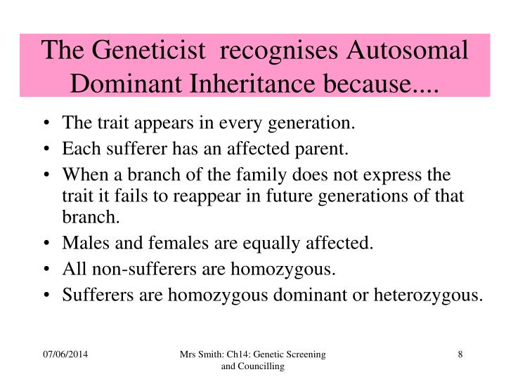 The Geneticist  recognises Autosomal Dominant Inheritance because....