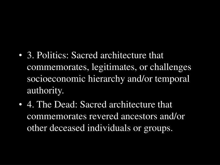 3. Politics: Sacred architecture that commemorates, legitimates, or challenges socioeconomic hierarchy and/or temporal authority.