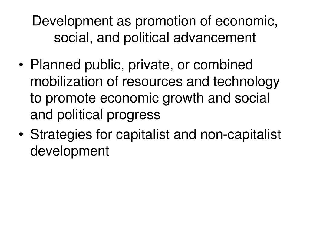 Development as promotion of economic, social, and political advancement