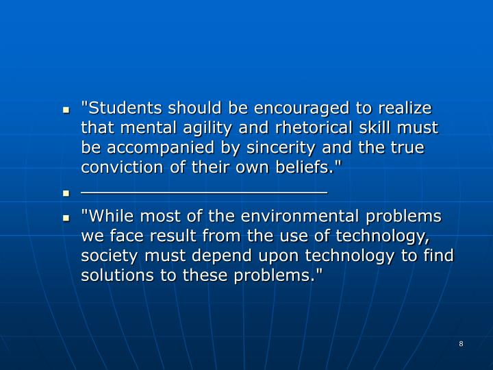 """Students should be encouraged to realize that mental agility and rhetorical skill must be accompanied by sincerity and the true conviction of their own beliefs."""