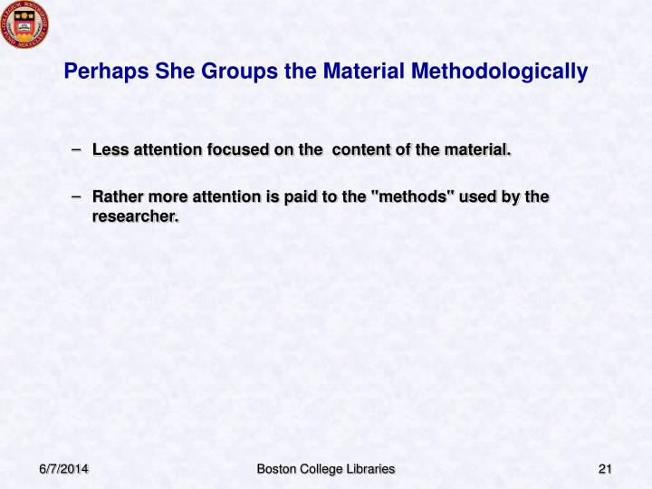 Perhaps She Groups the Material Methodologically