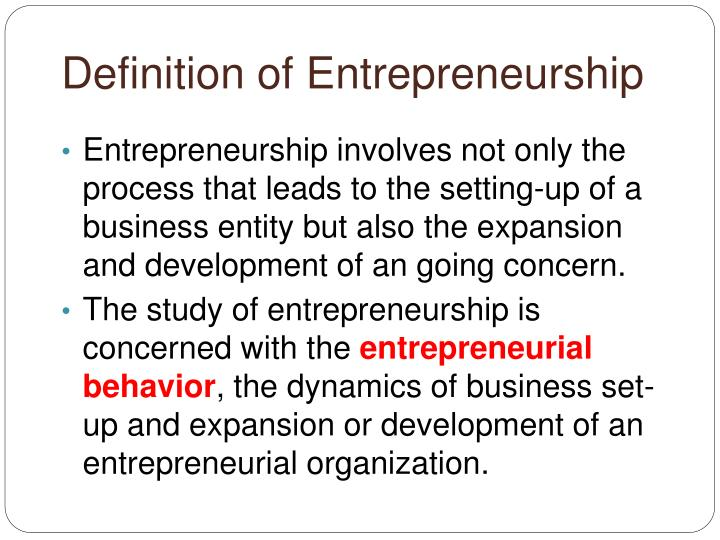 concepts of entrepreneurship Definition of entrepreneurship: the capacity and willingness to develop, organize and manage a business venture along with any of its risks in order to make a profit.