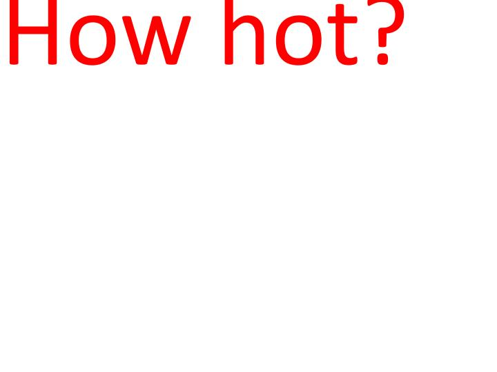 How hot?