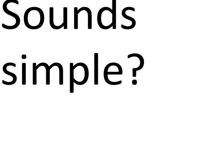 Sounds simple?