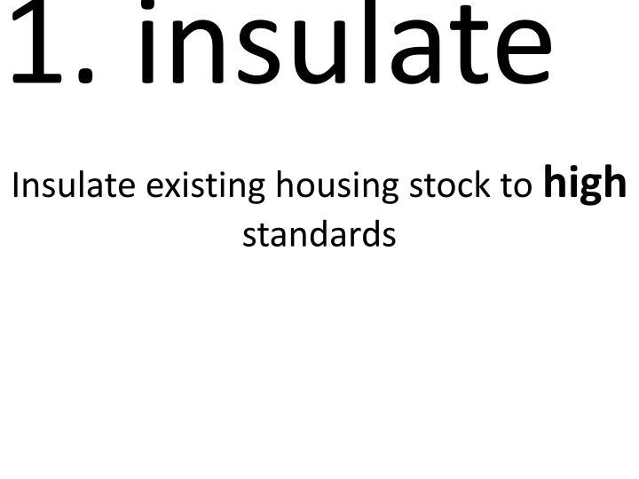 1. insulate