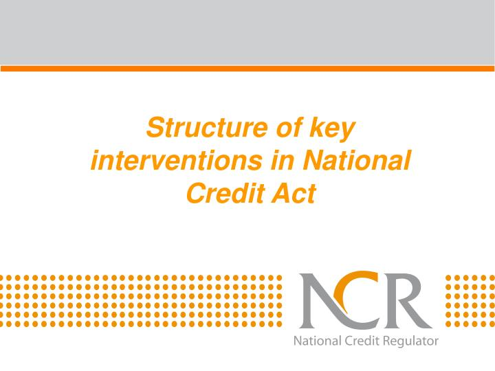 Structure of key interventions in National Credit Act