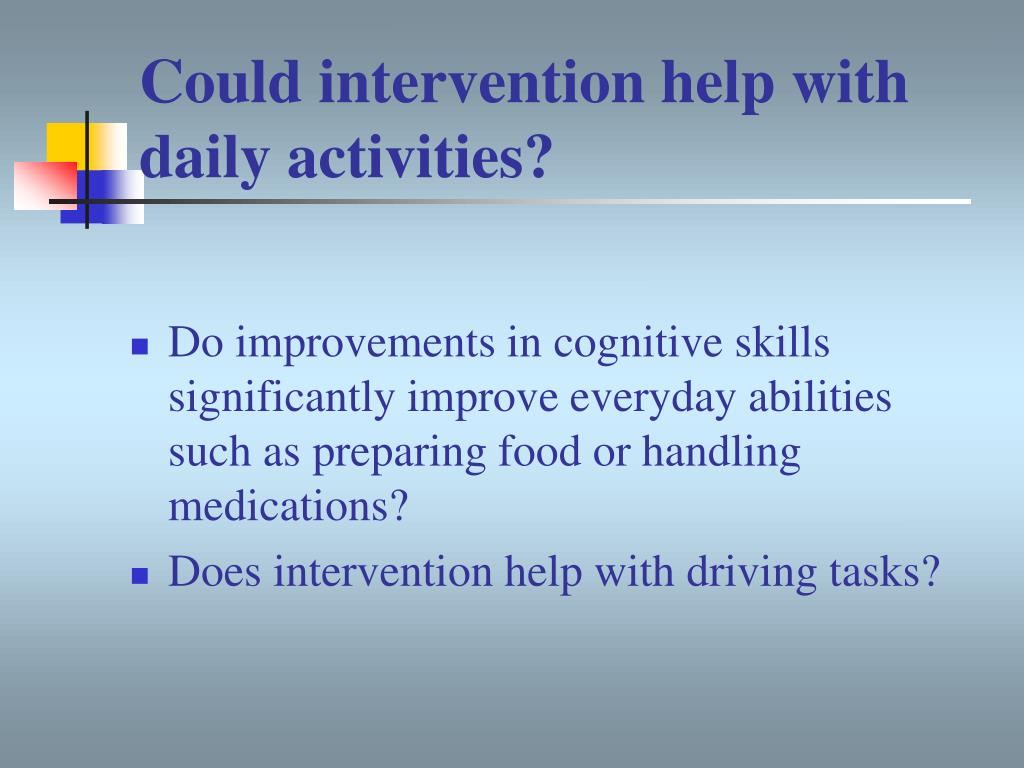 Could intervention help with daily activities?