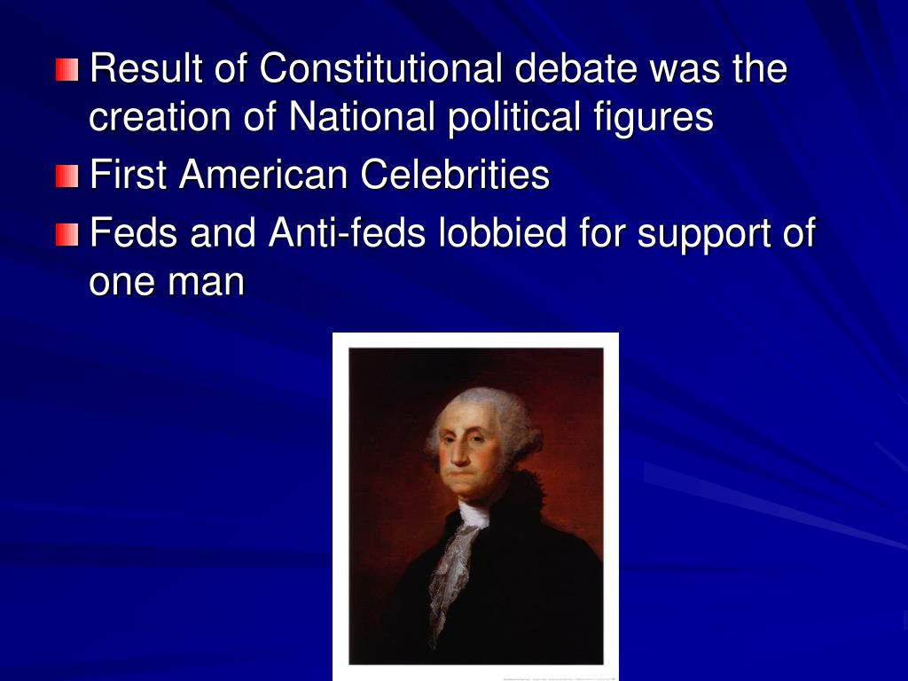 Result of Constitutional debate was the creation of National political figures
