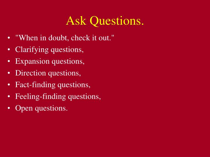 Ask Questions.