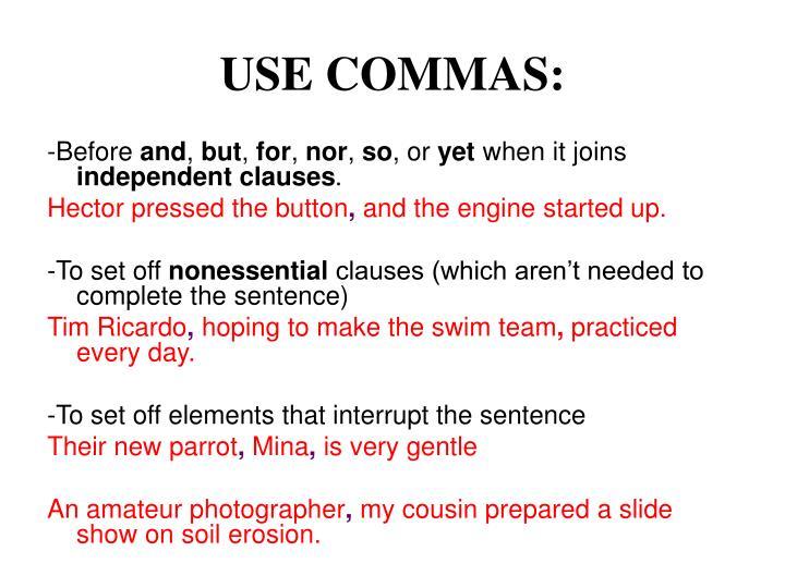 USE COMMAS: