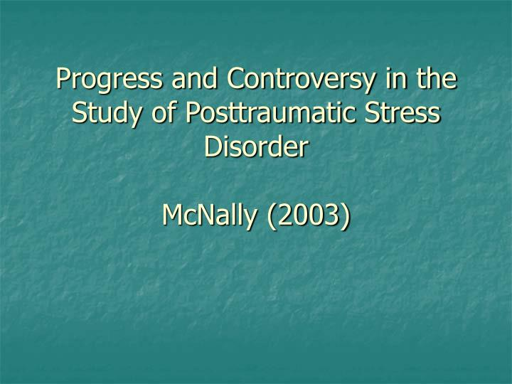 Progress and Controversy in the Study of Posttraumatic Stress Disorder