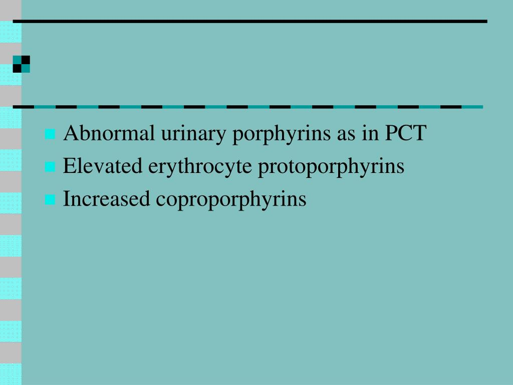 Abnormal urinary porphyrins as in PCT
