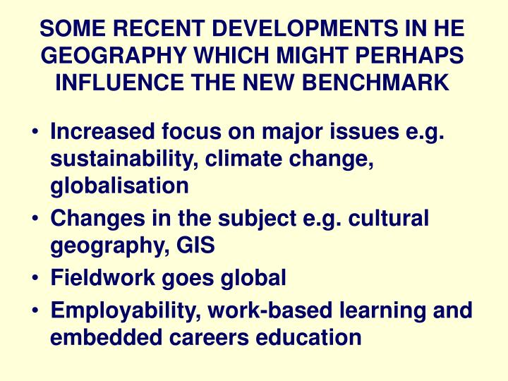 SOME RECENT DEVELOPMENTS IN HE GEOGRAPHY WHICH MIGHT PERHAPS INFLUENCE THE NEW BENCHMARK