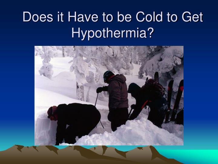 Does it have to be cold to get hypothermia