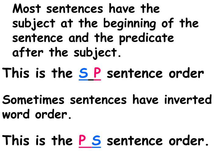 Most sentences have the subject at the beginning of the sentence and the predicate after the subject.