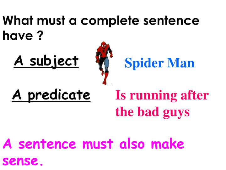 What must a complete sentence have ?