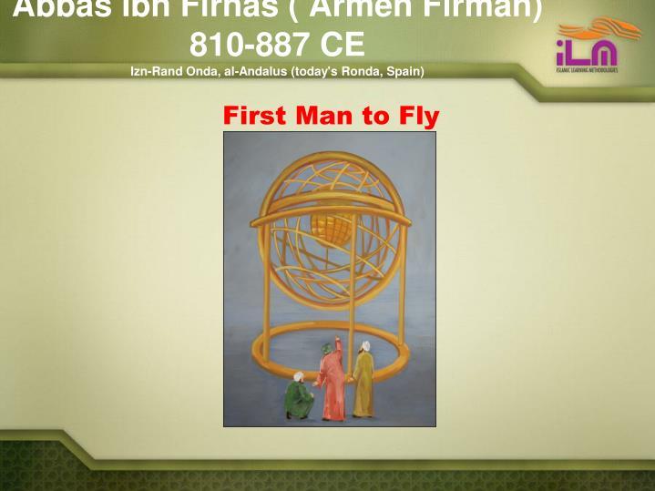 Abbas Ibn Firnas ( Armen Firman) 810-887 CE