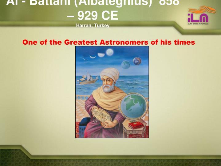 Al - Battani (Albategnius)  858 – 929 CE