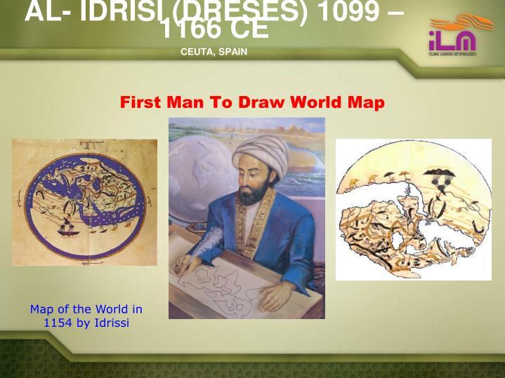 AL- IDRISI (DRESES) 1099 – 1166 CE