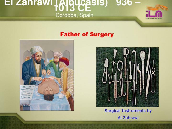 El Zahrawi (Albucasis)   936 – 1013 CE