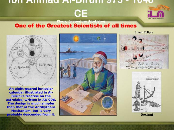 Ibn Ahmad Al-Biruni 973 - 1048 CE