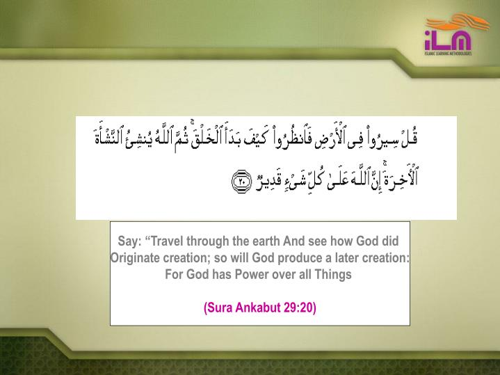 "Say: ""Travel through the earth And see how God did"