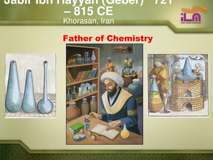 Jabir Ibn Hayyan (Geber)   721 – 815 CE