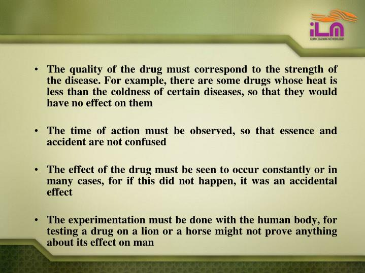 The quality of the drug must correspond to the strength of the disease. For example, there are some drugs whose heat is less than the coldness of certain diseases, so that they would have no effect on them