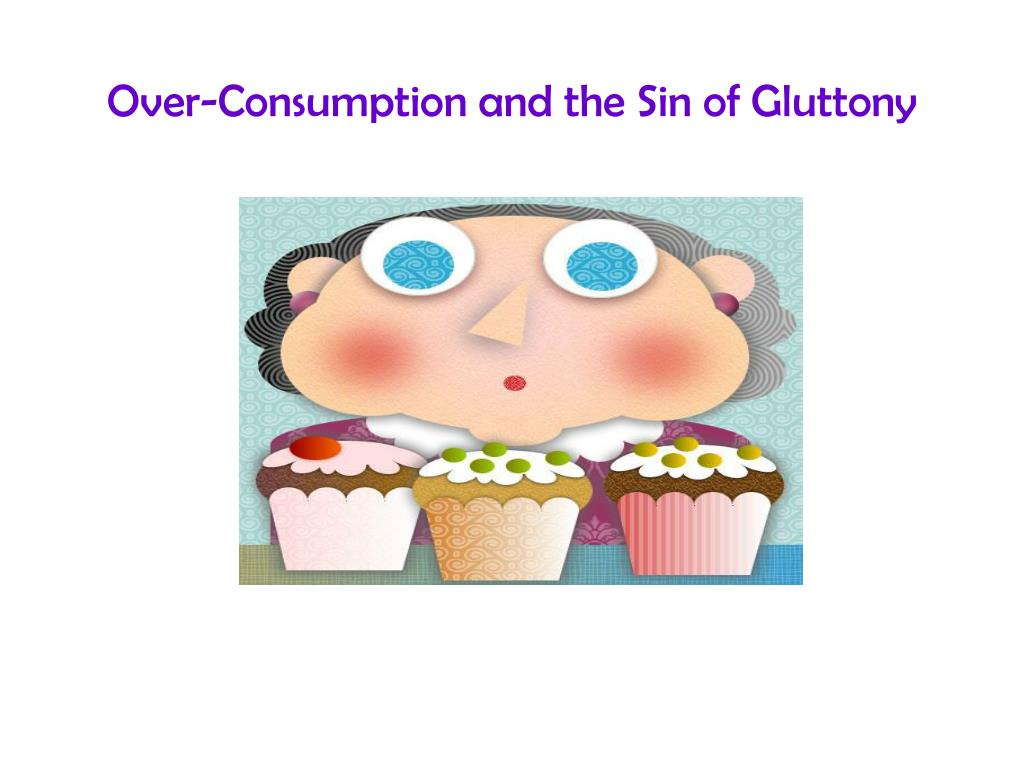 Over-Consumption and the Sin of Gluttony