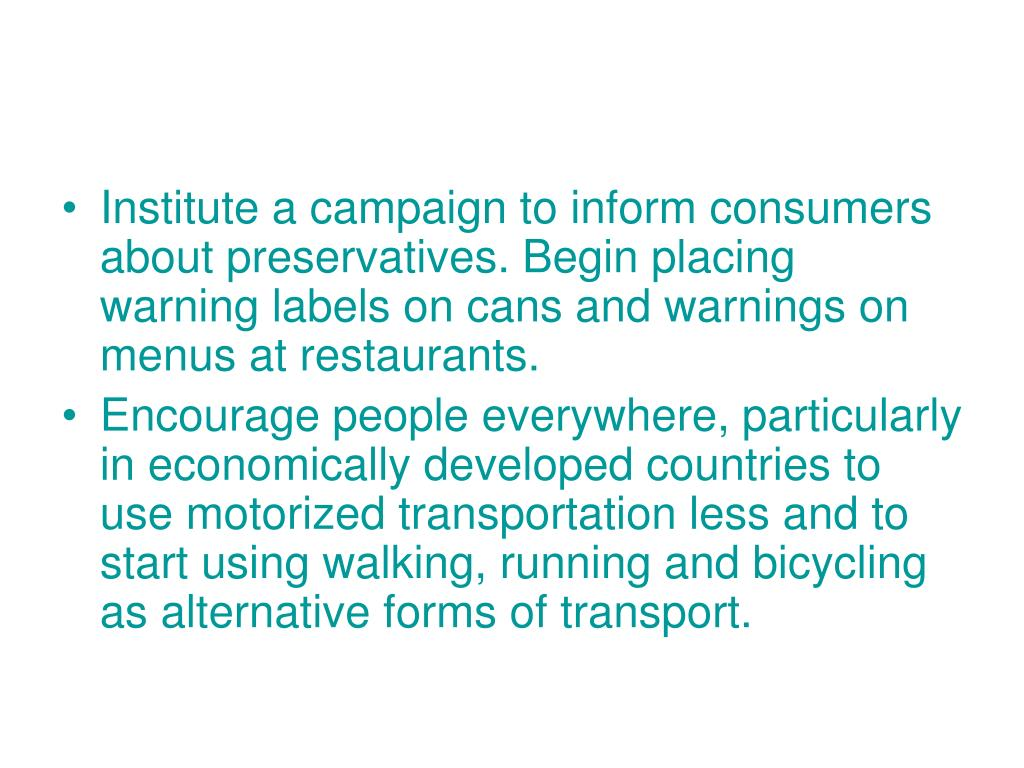 Institute a campaign to inform consumers about preservatives. Begin placing warning labels on cans and warnings on menus at restaurants.