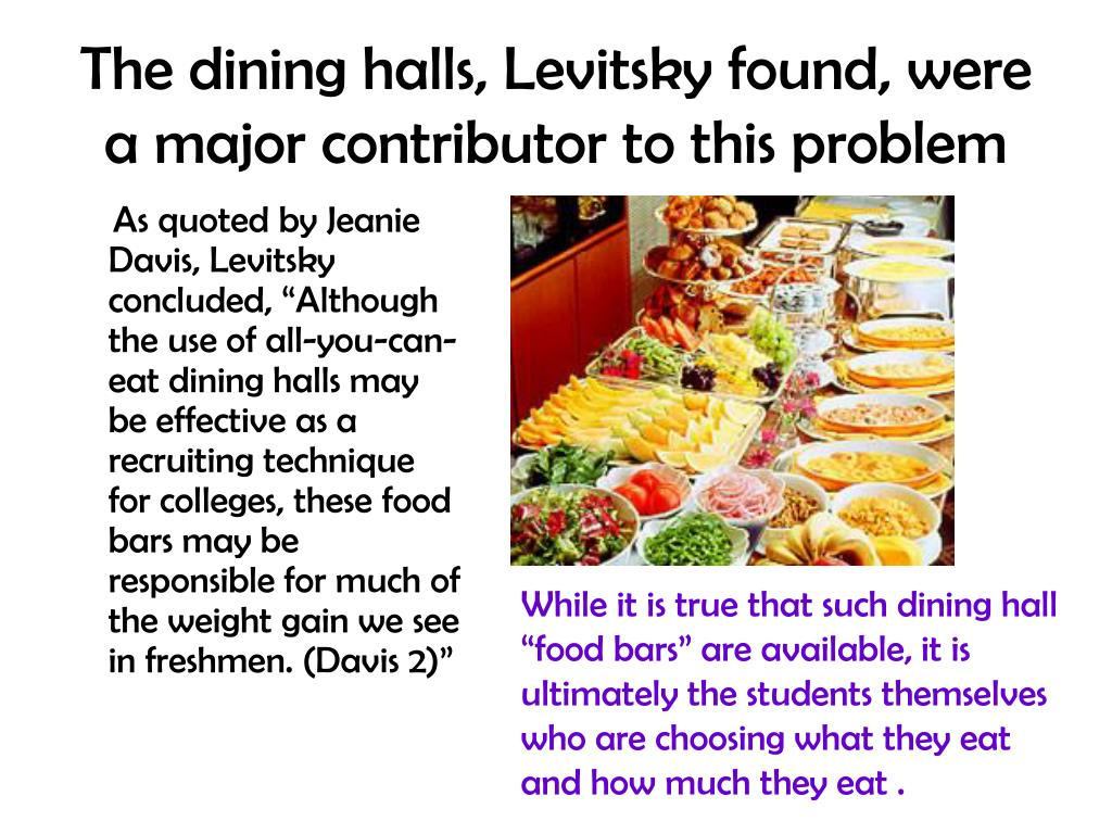 The dining halls, Levitsky found, were a major contributor to this problem