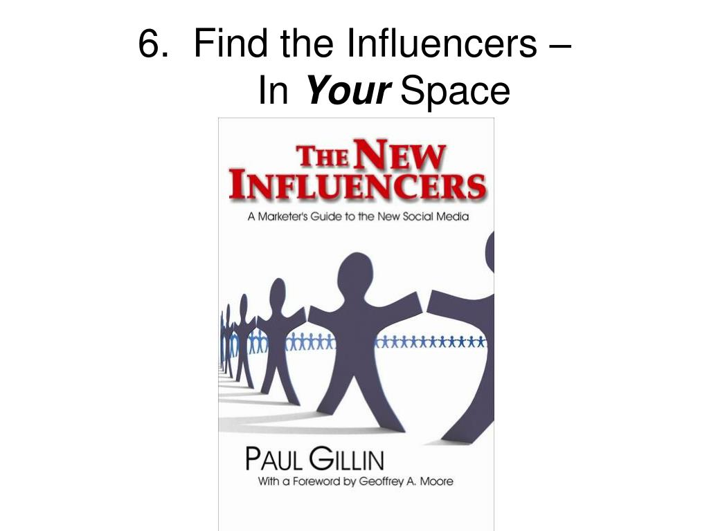 6.  Find the Influencers –