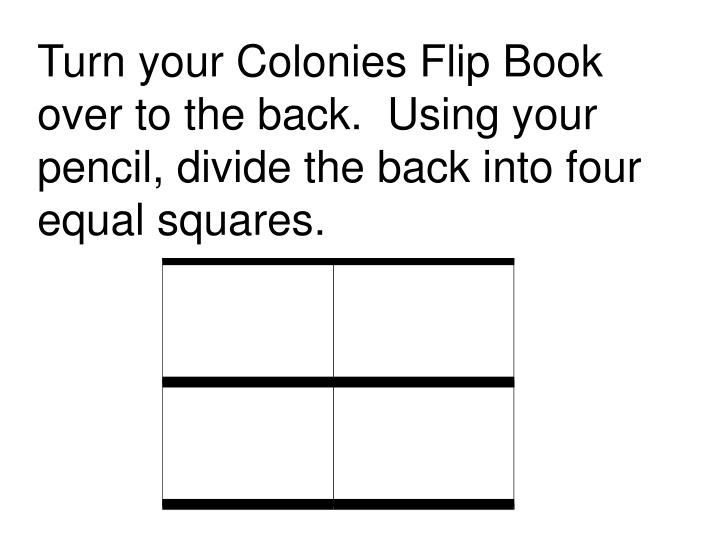 Turn your Colonies Flip Book over to the back.  Using your pencil, divide the back into four equal squares.