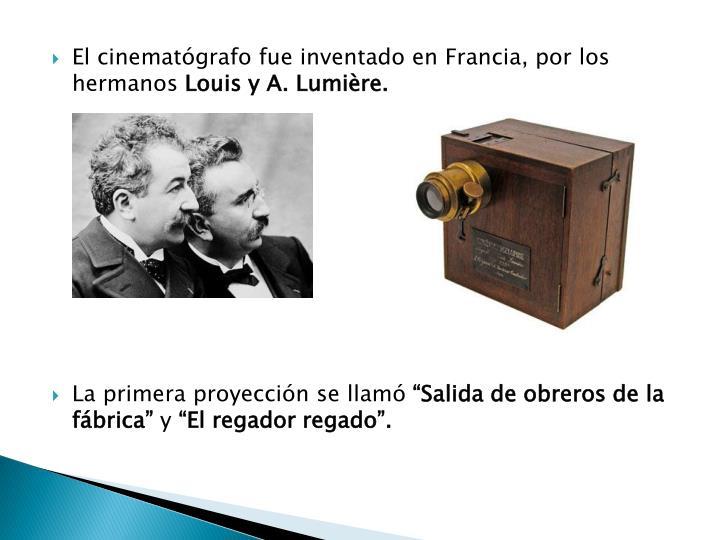 El cinematógrafo fue inventado en Francia, por los hermanos