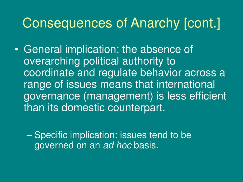 Consequences of Anarchy [cont.]