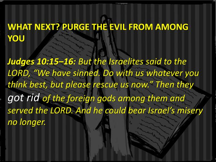WHAT NEXT? PURGE THE EVIL FROM AMONG YOU