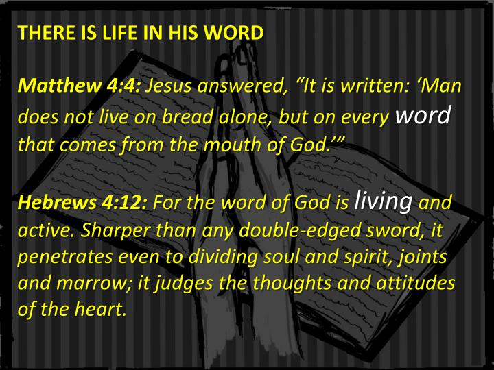 THERE IS LIFE IN HIS WORD