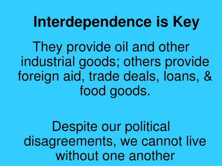 Interdependence is Key