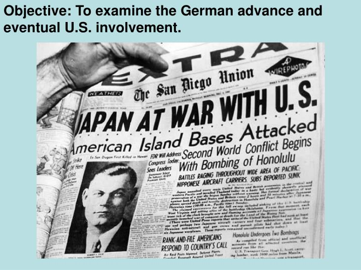 Objective: To examine the German advance and eventual U.S. involvement.