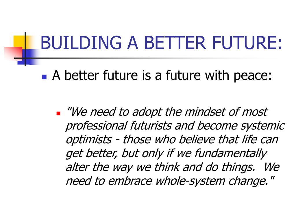 BUILDING A BETTER FUTURE: