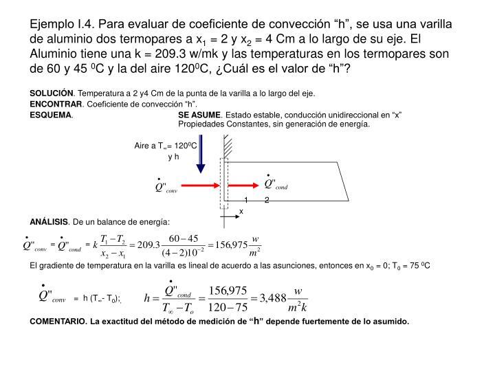 """Ejemplo I.4. Para evaluar de coeficiente de convección """"h"""", se usa una varilla de aluminio dos termopares a x"""