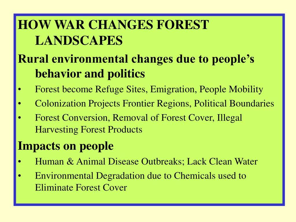 HOW WAR CHANGES FOREST LANDSCAPES