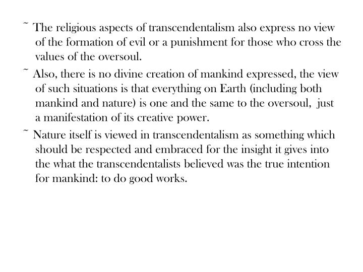 ~ The religious aspects of transcendentalism also express no view of the formation of evil or a punishment for those who cross the values of the oversoul.