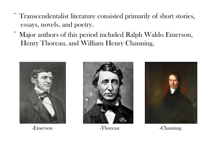 ~ Transcendentalist literature consisted primarily of short stories, essays, novels, and poetry.