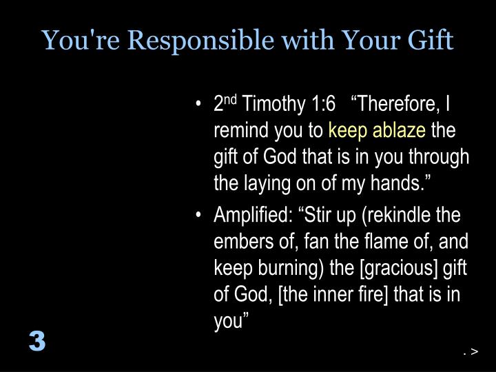 You're Responsible with Your Gift