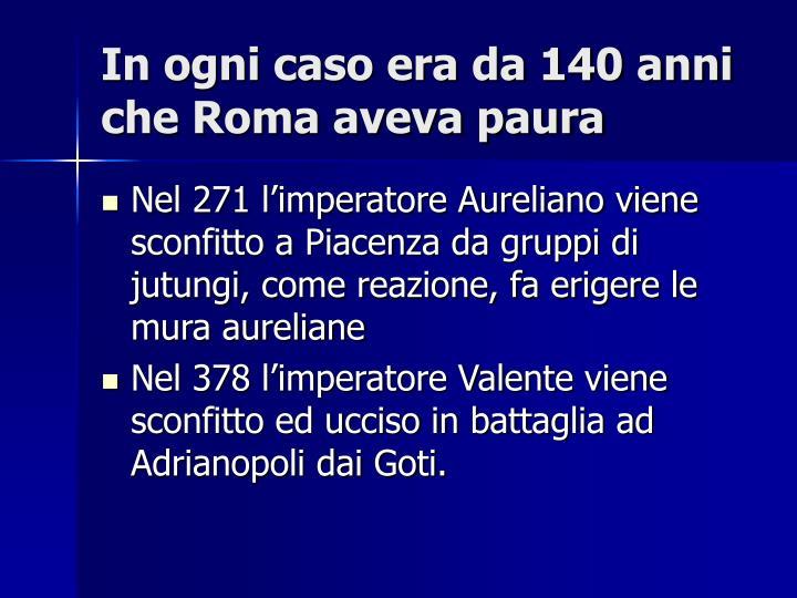 In ogni caso era da 140 anni che Roma aveva paura